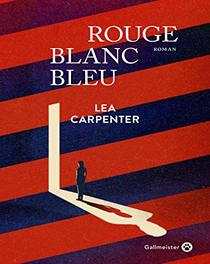Rouge blanc bleu de Lea Carpenter (2020)