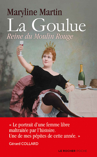 La Goulue : Reine du Moulin Rouge de Maryline Martin (2020)